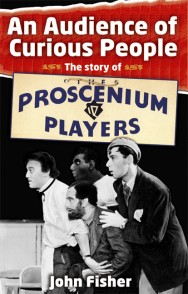 An Audience of Curious People – The Story of the Proscenium Players